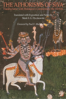 The Aphorisms of Siva: The Siva Sutra with Bhaskara's Commentary, the Varttika - Dyczkowski, Mark S G (Translated by), and Muller-Ortega, Paul E (Foreword by)