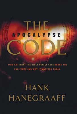 The Apocalypse Code: Find Out What the Bible Really Says about the End Times and Why It Matters Today - Hanegraaff, Hank