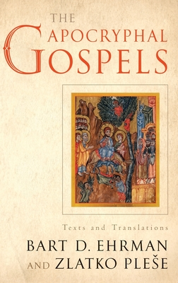 The Apocryphal Gospels: Texts and Translations - Ehrman, Bart, and Plese, Zlatko