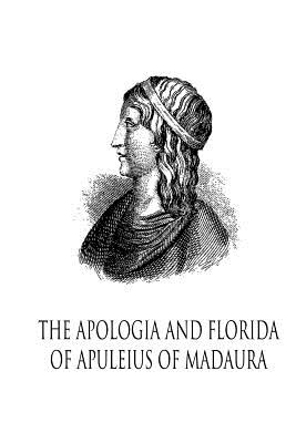 The Apologia and Florida of Apuleius of Madaura - Apuleius, Lucius