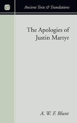 The Apologies of Justin Martyr - Blunt, A W F (Editor)