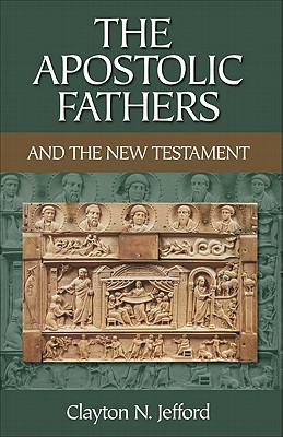 The Apostolic Fathers and the New Testament - Jefford, Clayton N