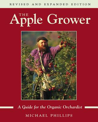 The Apple Grower: A Guide for the Organic Orchardisst - Phillips, Michael