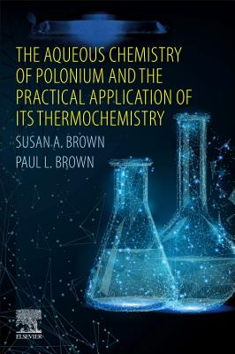 The Aqueous Chemistry of Polonium and the Practical Application of its Thermochemistry - Brown, Susan A., and Brown, Paul L.