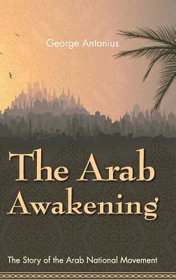 The Arab Awakening: The Story of the Arab National Movement - Antonius, George, Professor