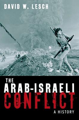 The Arab-Israeli Conflict: A History - Lesch, David W