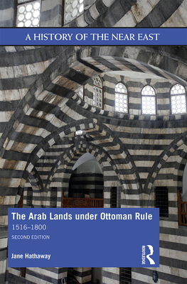 The Arab Lands under Ottoman Rule: 1516-1800 - Hathaway, Jane