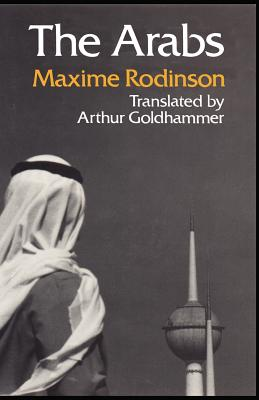 The Arabs - Rodinson, Maxime, and Goldhammer, Arthur (Translated by)
