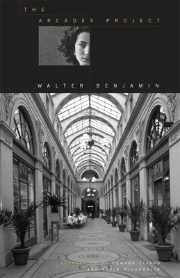 The Arcades Project - Benjamin, Walter, and Eiland, Howard (Translated by), and McLaughlin, Kevin (Translated by)