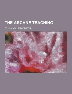 The Arcane Teaching - Atkinson, William Walker