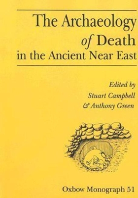 The Archaeology of Death in the Ancient Near East - Campbell, Stuart (Editor)