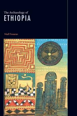 The Archaeology of Ethiopia - Finneran, Niall