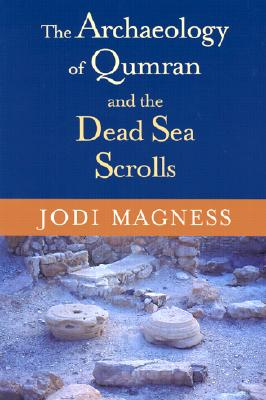 The Archaeology of Qumran and the Dead Sea Scrolls - Magness, Jodi, Professor