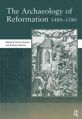 The Archaeology of Reformation,1480-1580 - Gaimster, David