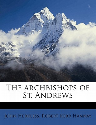 The Archbishops of St. Andrews - Herkless, John, and Hannay, Robert Kerr
