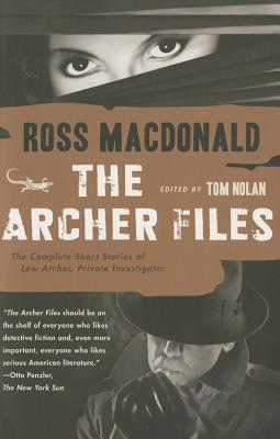 The Archer Files: The Complete Short Stories of Lew Archer, Private Investigator - MacDonald, Ross, and Nolan, Tom (Editor)