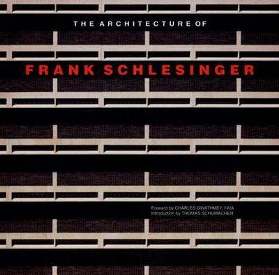 The Architecture of Frank Schlesinger - Schlesinger, Frank, and Gwathmey, Charles (Foreword by), and Schumacher, Thomas (Introduction by)