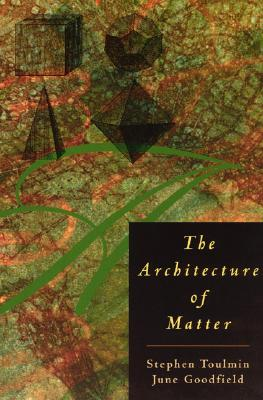 The Architecture of Matter - Toulmin, Stephen, Professor, and Goodfield, June