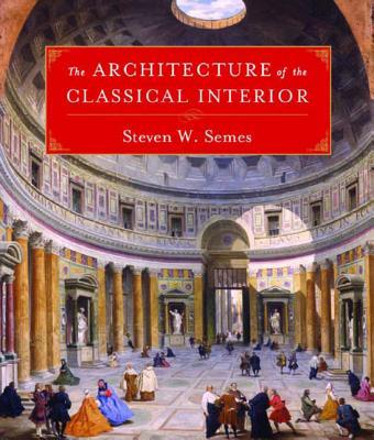 The Architecture of the Classical Interior - Semes, Steven W
