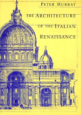 The Architecture of the Italian Renaissance - Murray, Peter