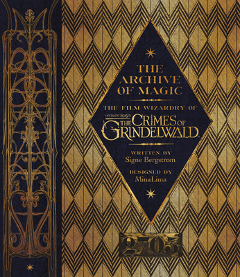 The Archive of Magic: The Film Wizardry of Fantastic Beasts: The Crimes of Grindelwald - Bergstrom, Signe, and Law, Jude (Foreword by)