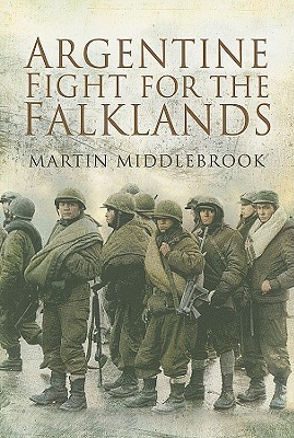 The Argentine Fight for the Falklands - Middlebrook, Martin