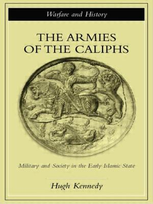 The Armies of the Caliphs: Military and Society in the Early Islamic State - Kennedy, Hugh