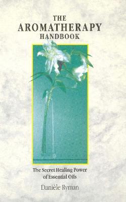 The Aromatherapy Handbook - Ryman, Daniele