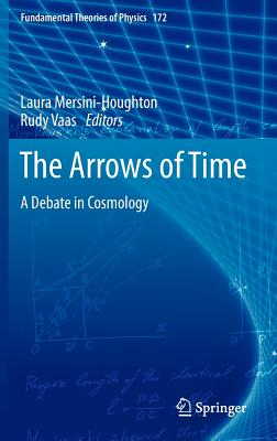 The Arrows of Time - Mersini-Houghton, Laura (Editor), and Vaas, Rudy (Editor)