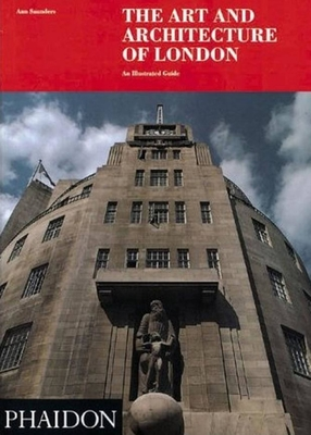 The Art and Architecture of London: An Illustrated Guide - Saunders, Ann