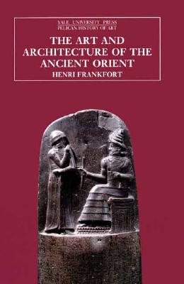 The Art and Architecture of the Ancient Orient, Fifth Edition - Frankfort, Henri, and Roaf, Michael (Photographer), and Matthews, Donald (Photographer)