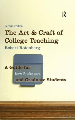 The Art and Craft of College Teaching, Second Edition: A Guide for New Professors and Graduate Students - Rotenberg, Robert