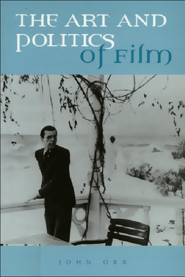 The Art and Politics of Film - Orr, John, Professor