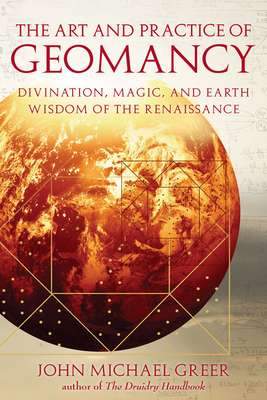 The Art and Practice of Geomancy: Divination, Magic, and Earth Wisdom of the Renaissance - Greer, John Michael, and DuQuette, Lon Milo (Foreword by)