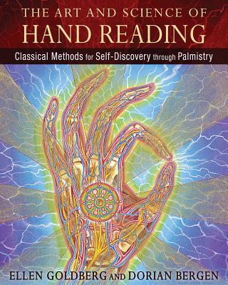 The Art and Science of Hand Reading: Classical Methods for Self-Discovery Through Palmistry - Goldberg, Ellen