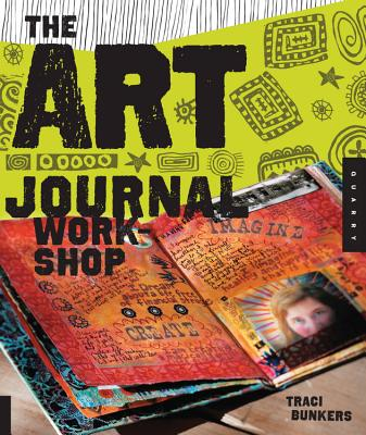 The Art Journal Workshop: Break Through, Explore, and Make it Your Own - Bunkers, Traci