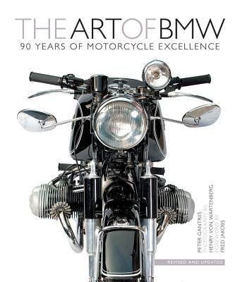 The Art of BMW: 90 Years of Motorcycle Excellence - Von Wartenberg, Henry (Photographer), and Gantriis, Peter, and Jakobs, Fred (Foreword by)