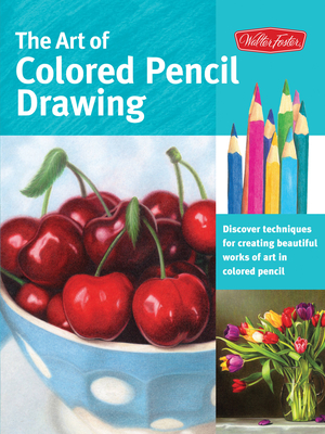 The Art of Colored Pencil Drawing: Discover Techniques for Creating Beautiful Works of Art in Colored Pencil - Knox, Cynthia, and Sorg, Eileen, and Kaufman Yaun, Debra