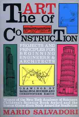 The Art of Construction: Projects and Principles for Beginning Engineers & Architects - Salvadori, Mario G