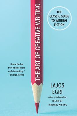 The Art of Creative Writing - Egri, Lajos, and Engri, Lagos