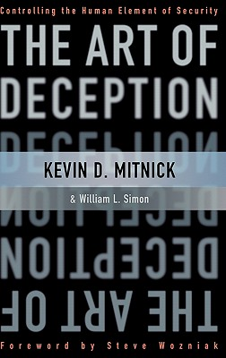The Art of Deception: Controlling the Human Element of Security - Mitnick, Kevin D, and Simon, William L, and Wozniak, Steve (Foreword by)