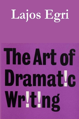 The Art of Dramatic Writing - Egri, Lajos, and Miller, Gilbert (Introduction by)