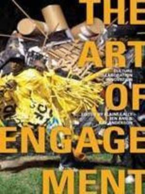 The Art of Engagement: Culture, Collaboration, Innovation - Lally, Elaine (Editor), and Ang, Ien (Editor), and Anderson, Kay (Editor)