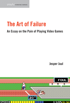 The Art of Failure: An Essay on the Pain of Playing Video Games - Juul, Jesper