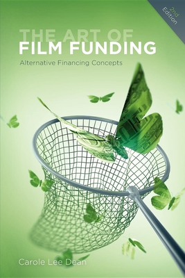 The Art of Film Funding: Alternative Financing Concepts - Dean, Carole Lee