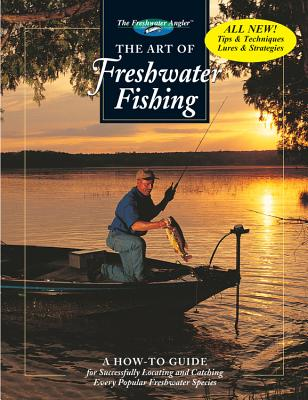 The Art of Freshwater Fishing: A How-To Guide - Editors of Creative Publishing