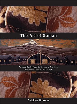 The Art of Gaman: Arts and Crafts from the Japanese American Internment Camps 1942-1946 - Hirasuna, Delphine