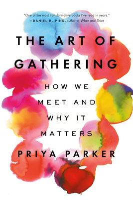 The Art of Gathering: How We Meet and Why It Matters - Parker, Priya