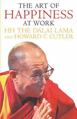 The Art of Happiness at Work - Dalai Lama XIV, and Cutler, Howard C.