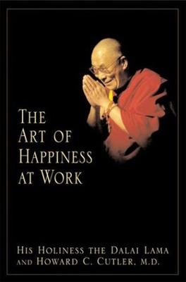 The Art of Happiness at Work - Dalai Lama, and Cutler, Howard C